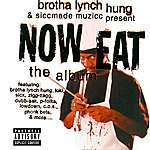 Brotha Lynch Hung Now Eat - The Album
