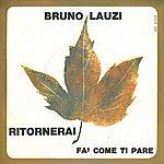 Bruno Lauzi Ritornerai / Fa' Come Ti Pare [Digital 45]
