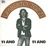 Umberto Tozzi Ti Amo / Dimentica, Dimentica [Digital 45]