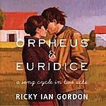 Ricky Ian Gordon Orpheus & Euridice