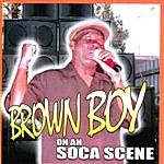 Brown Boy Brown Boy On Ah Soca Scene