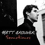 Matt Brouwer Sometimes (Radio Edit)(Single)