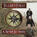 Tiller's Folly A River So Wide