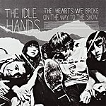 Idle Hands The Hearts We Broke On The Way To The Show
