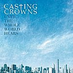 Casting Crowns Until The Whole World Hears (Single)