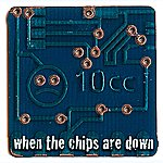 10cc When The Chips Are Down