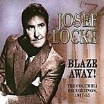 Josef Locke Blaze Away! The Columbia Recordings 1947-55