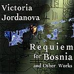 Victoria Jordanova Victoria Jordanova: Requiem For Bosnia