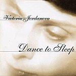 Victoria Jordanova Victoria Jordanova: Dance To Sleep