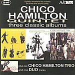 Chico Hamilton Quintet Three Classic Albums Plus: Chico Hamilton Quintet Featuring Buddy Collette/Chico Hamilton Quintet In Hi-Fi/Chico Hamilton Quintet (Remastered)