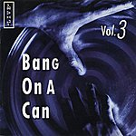 Bang On A Can Bang On A Can Live, Vol. 3