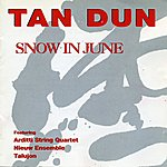 Tan Dun Tan Dun: Snow In June