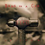 Bang On A Can Bang On A Can Live, Vol. 1