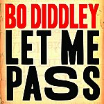 Bo Diddley Let Me Pass (Single)