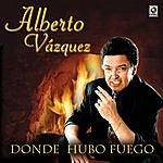 Alberto Vazquez Donde Hubo Fuego