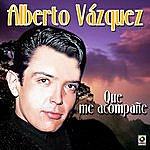 Alberto Vazquez Que Me Acompañe