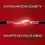 Information Society What's On Your Mind (Pure Energy) (Re-Recorded / Remastered)