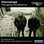 Converge Naughty Handsome (2-Track Single)