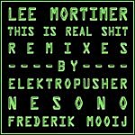 Lee Mortimer This Is Real Shit : Remixes