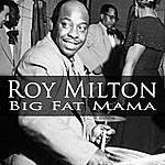 Roy Milton Big Fat Mama
