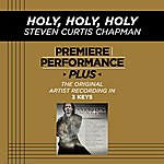 Steven Curtis Chapman Holy, Holy, Holy (Premiere Performance Plus Track)
