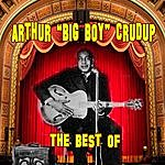 Arthur 'Big Boy' Crudup The Best Of