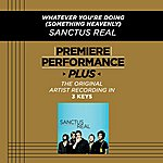 Sanctus Real Whatever You're Doing (Something Heavenly) (Premiere Performance Plus Track)