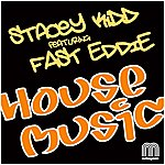 Stacy Kidd House Music (Feat. Fast Eddie)