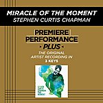 Steven Curtis Chapman Miracle Of The Moment (Premiere Performance Plus Track)