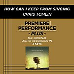 Chris Tomlin How Can I Keep From Singing? (Premiere Performance Plus Track)