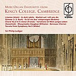 Philip Ledger More Organ Favourites From King's