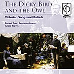 Robert Tear The Dicky Bird And The Owl: Victorian Songs And Ballads