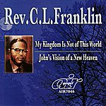 Rev. C.L. Franklin My Kingdom Is Not Of This World - John's Vision Of A New Heaven