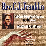 Rev. C.L. Franklin All Good Things Work Together For The Good - What Must I Do To Be Saved