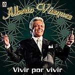 Alberto Vazquez Vivir Por Vivir
