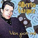 Alberto Vazquez Ven Por Mi