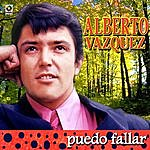 Alberto Vazquez Puedo Fallar