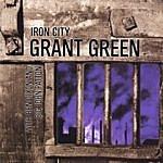 Grant Green Iron City