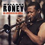Wallace Roney No Job Too Big Or Small
