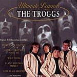 The Troggs Ultimate Legends: The Troggs