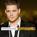 Michael Bublé Haven't Met You Yet (Single)