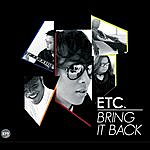Etc Bring It Back