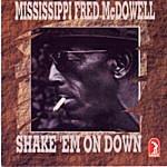 Mississippi Fred McDowell Shake 'em On Down