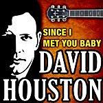 David Houston Since I Met You Baby