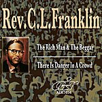 Rev. C.L. Franklin The Rich Man And The Beggar - There Is Danger In A Crowd