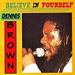 Dennis Brown Believe In Yourself