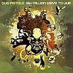 Dub Pistols Six Million Ways To Live