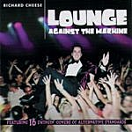 Richard Cheese Lounge Against The Machine [Edited Version]