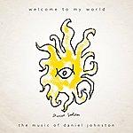 Daniel Johnston Welcome To My World