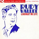 Rudy Vallee Goodnight My Love - From The Archives (Digitally Remastered)